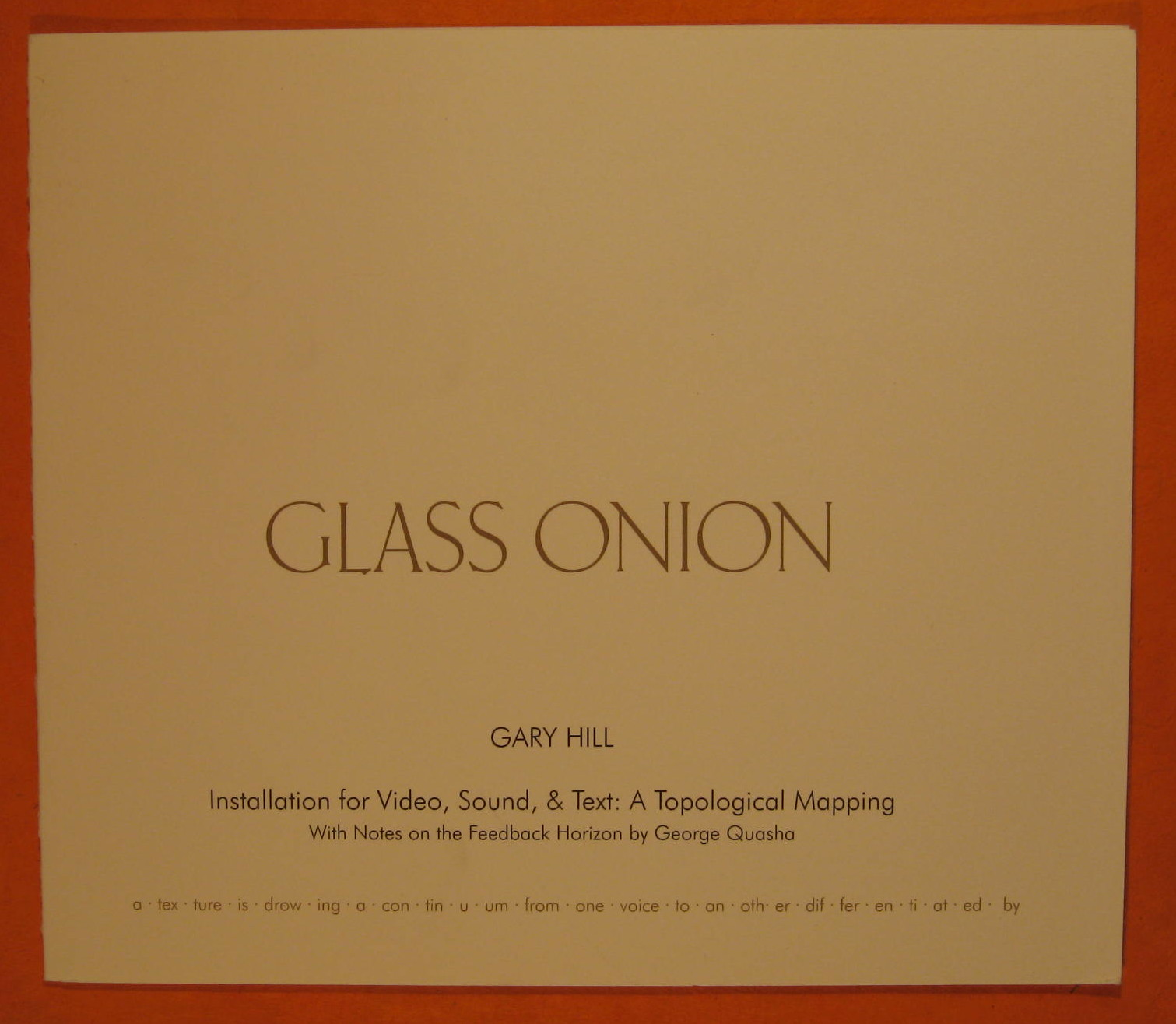 Glass Onion -- Gary Hill: installation for Video, Sound, & Text: a Topological Mapping, Quasha, George