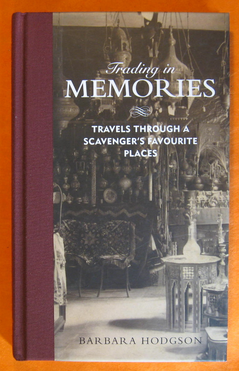 Trading in Memories: Travels Through a Scavenger's Favorite Places, Hodgson, Barbara