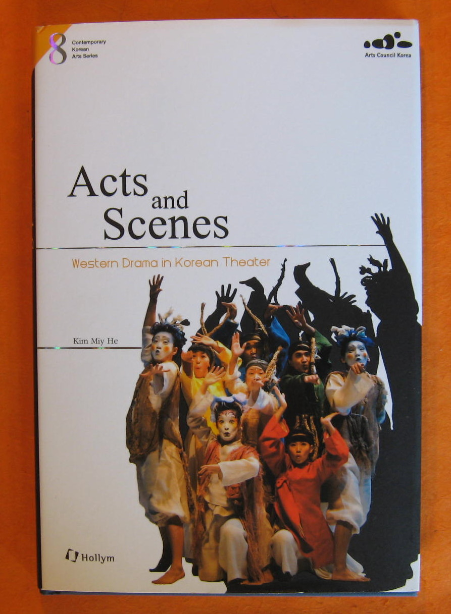 Acts and scenes : Western drama in Korean Theater, Miy He, Kim;