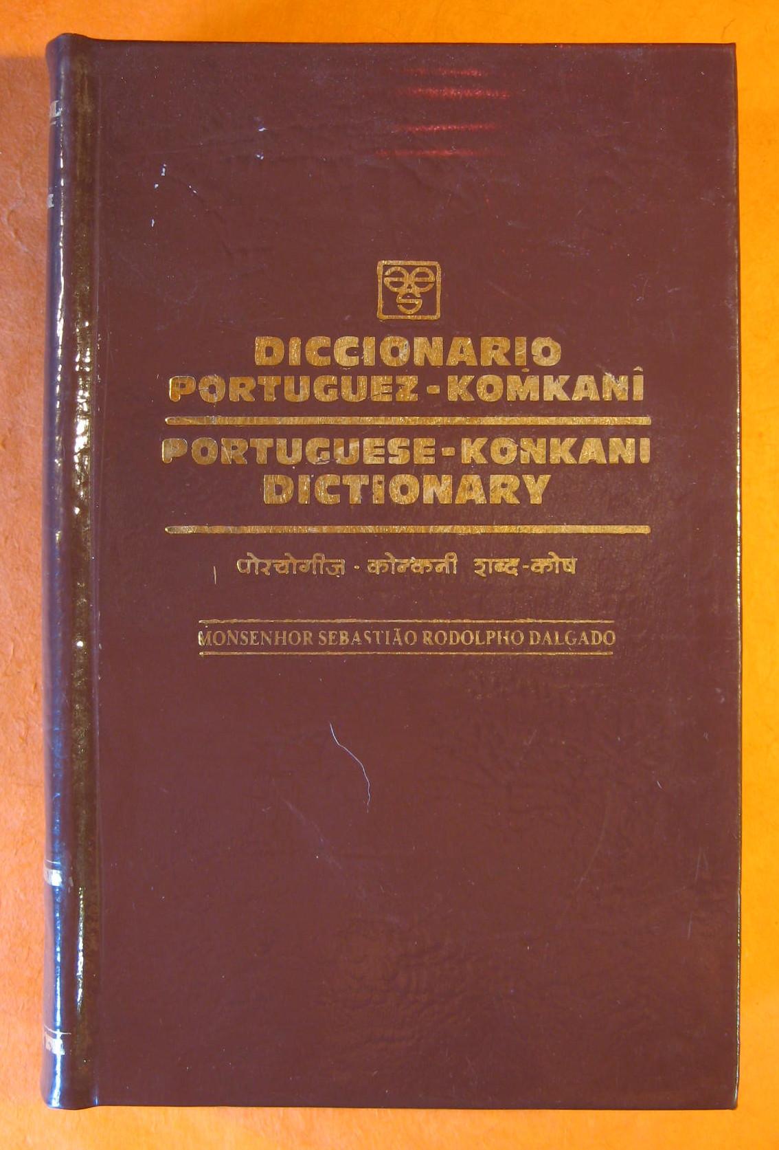 Diccionario Portuguez - Komkani / Portuguese - Konkani Dictionary, Mosenhor Sebastiao Rodolpho Dalgado