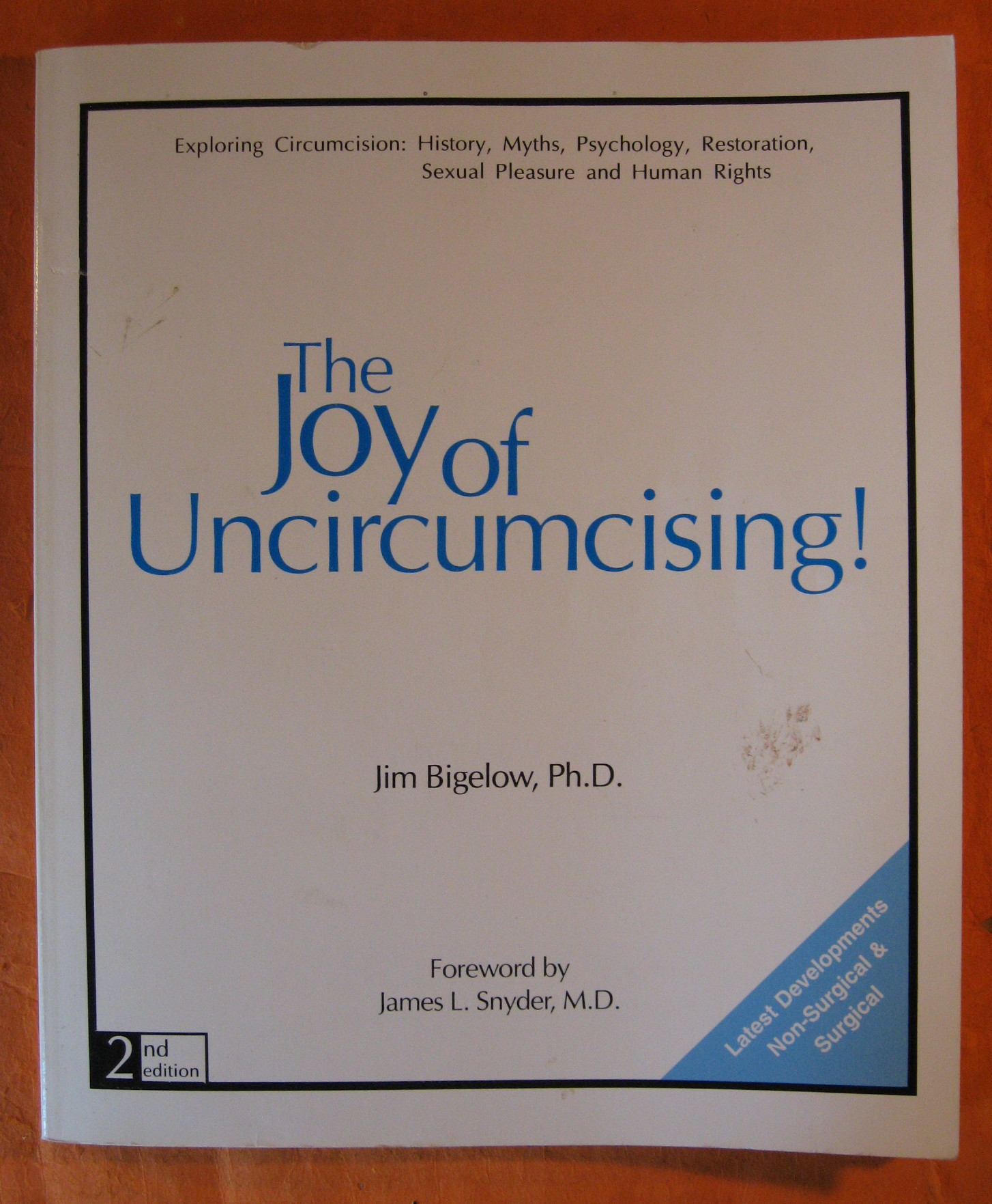 The Joy of Uncircumcising!  Exploring Circumcision:  History, Myths, Psychology, Restoration, Sexual Pleasure and Human Rights, Bigelow, Jim