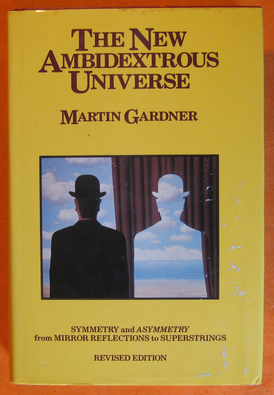 The New Ambidextrous Universe: Symmetry and Asymmetry, from Mirror Reflections to Superstrings, Gardner, Martin