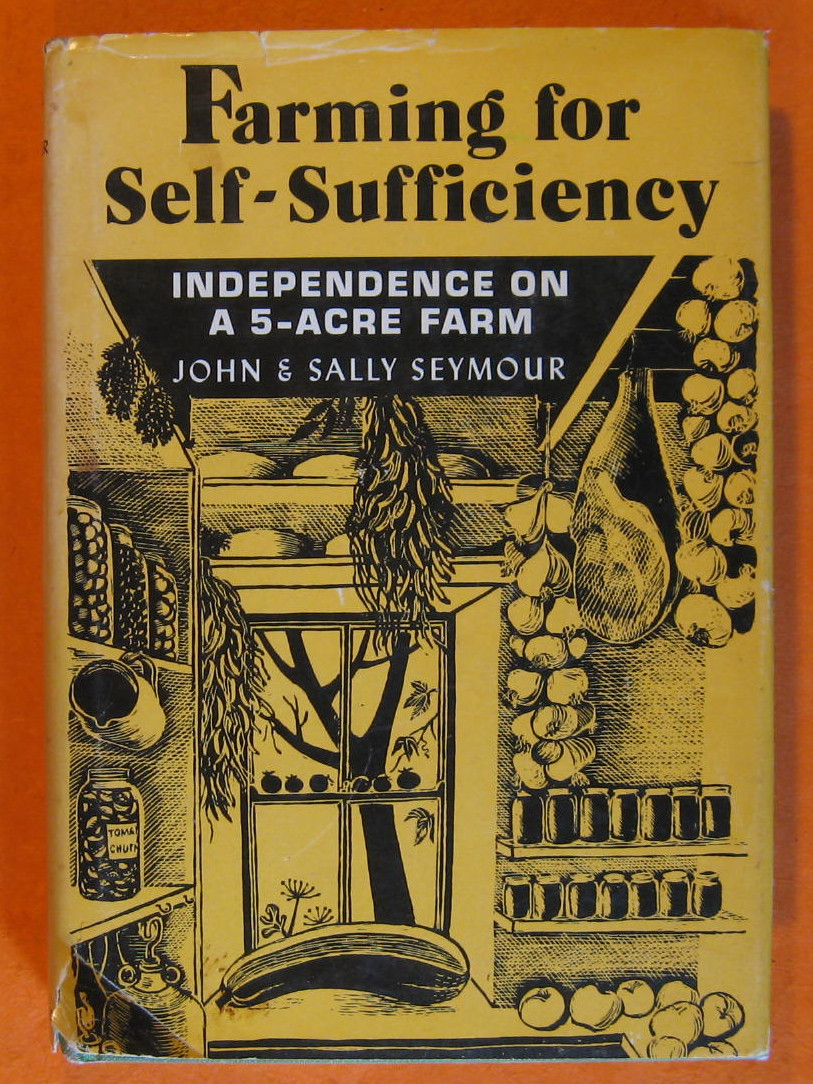 Farming for Self-Sufficiency: Independence on a 5-acre Farm, Seymour, John & Sally