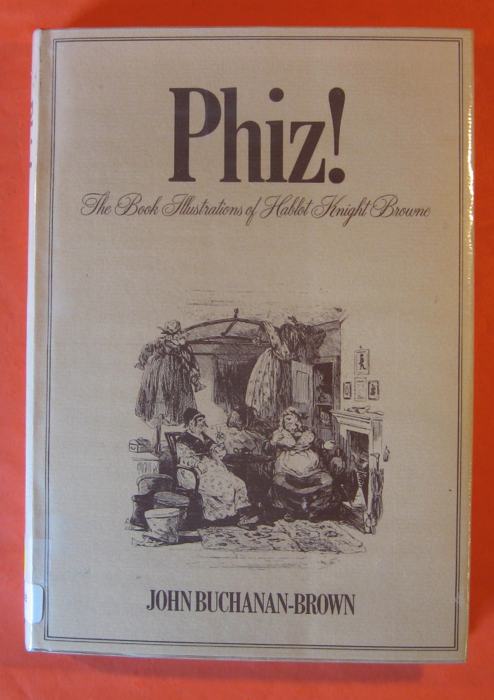 Phiz!: The Book Illustrations of Hablot Knight Browne, Browne, Hablot Knight  ;Buchanan-Brown, John
