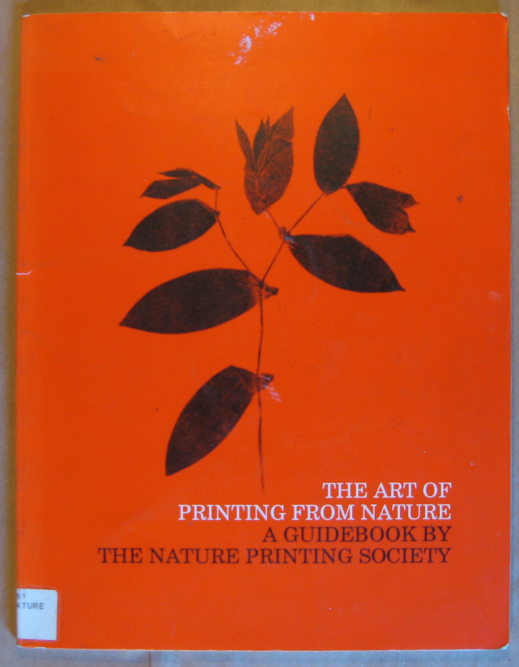 The Art of Printing from Nature:  A Guidebook By The Nature Printing Society