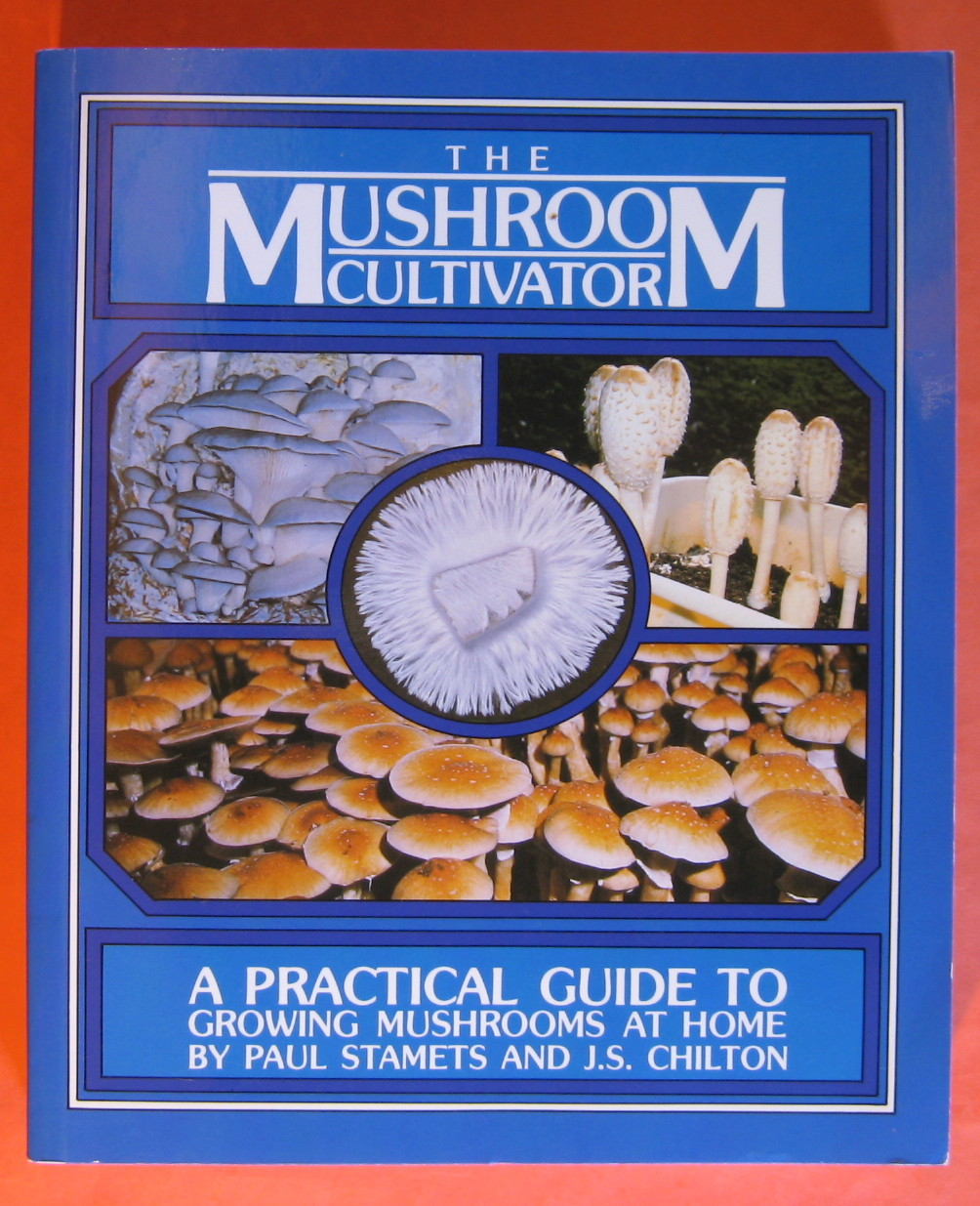 Mushroom Cultivator: A Practical Guide to Growing Mushrooms at Home, Stamets, Paul; Chilton, J. S.