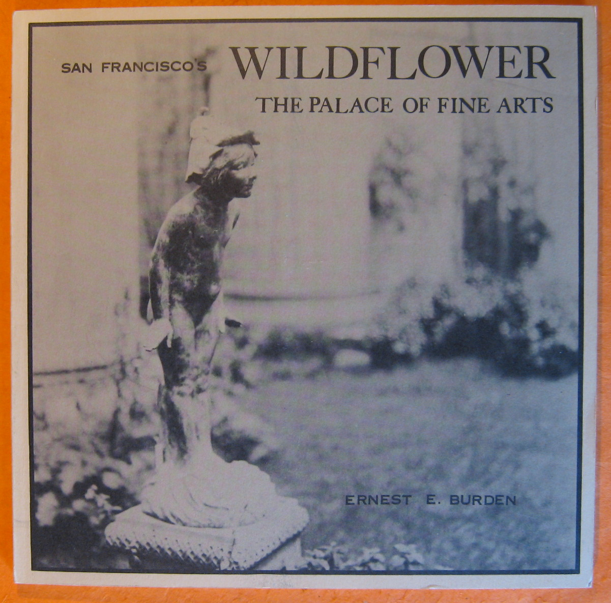 San Francisco's Wildflower:  The Palace of Fine Arts, Burden, Ernest E.;  Stitt, Fred  A.