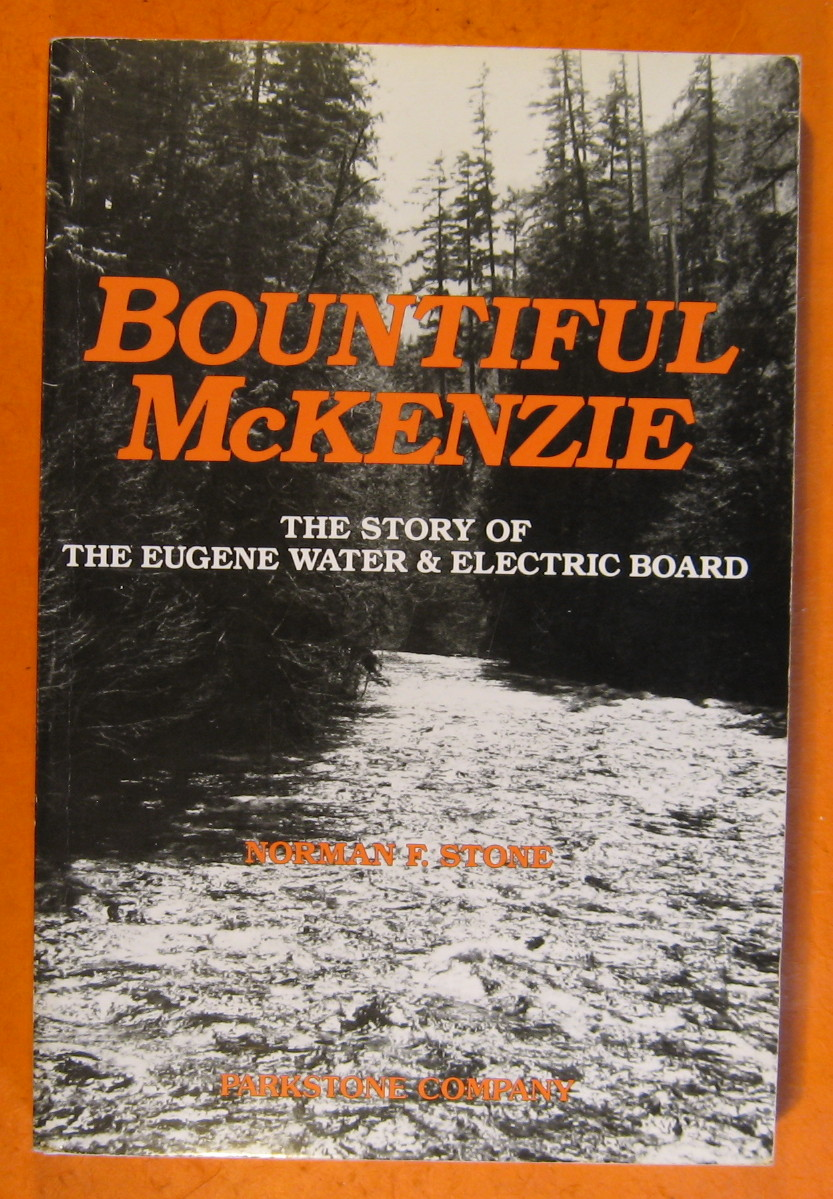 Bountiful McKenzie: The Story of the Eugene Water & Electric Board, Stone, Norman F.