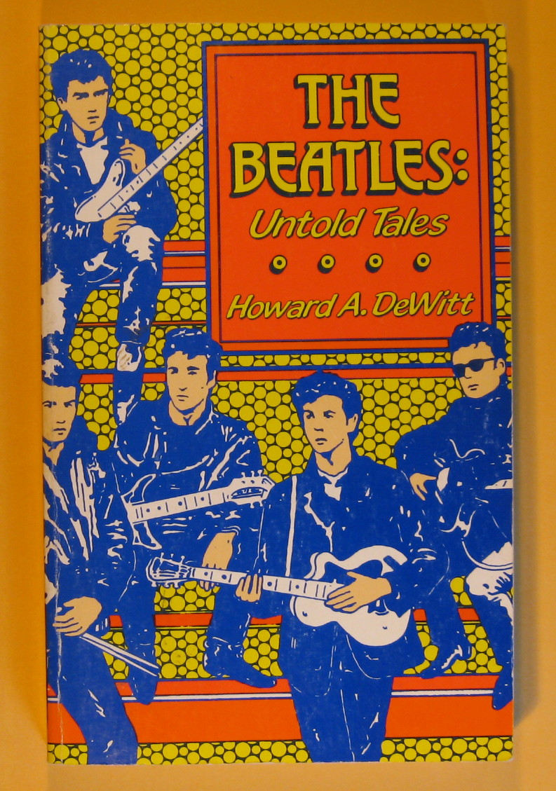 The Beatles: Untold Tales, Dewitt, Howard A.