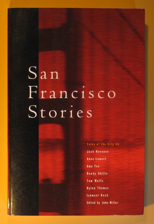 San Francisco Stories: Great Writers on the City, Keroac, Jack,; Lamott, Anne, Tan, Amy, Wolfe, Tom,; Tho0mas, Dylan; Ree, Ishmael;