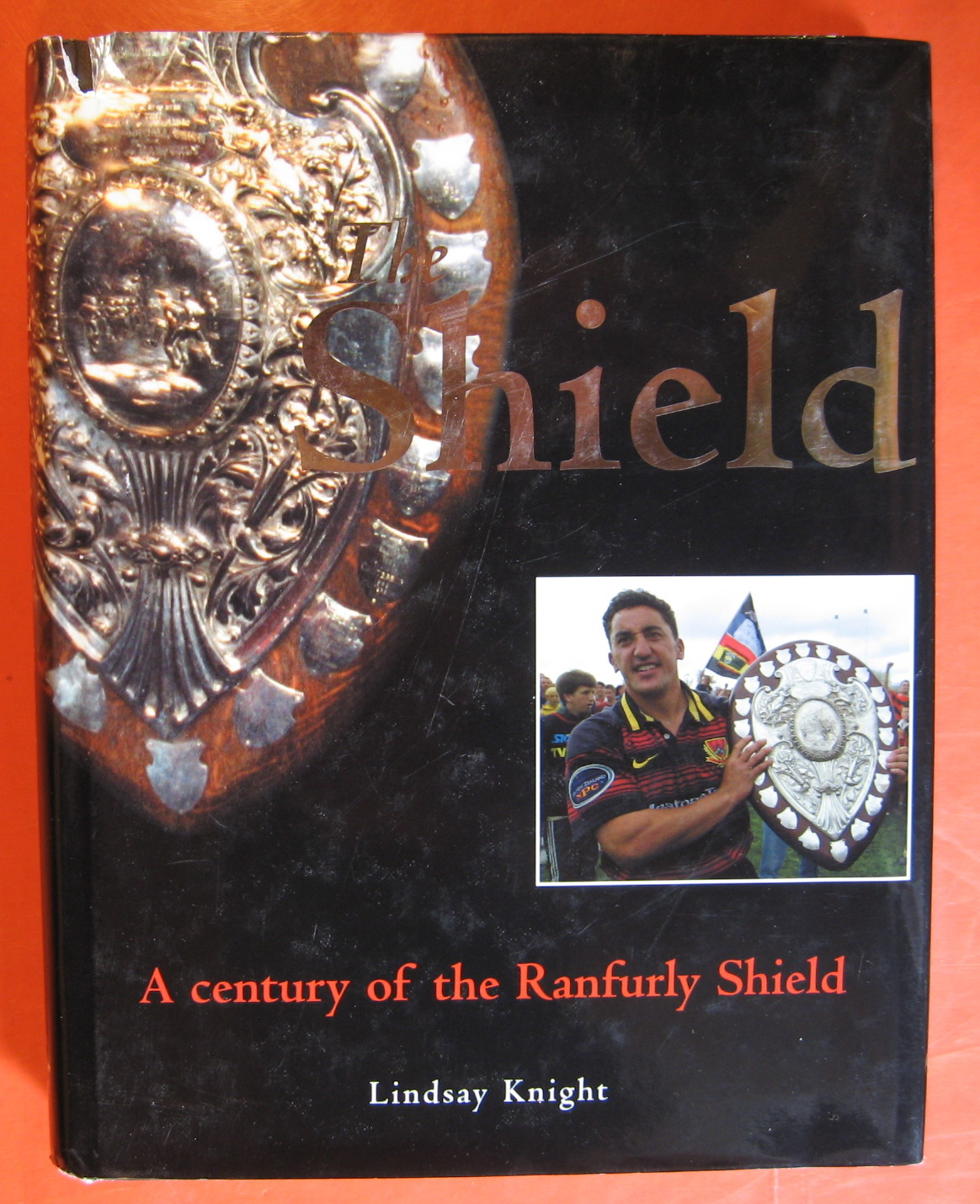 The Shield : A Century of the Ranfurly Shield, Knight, Lindsay