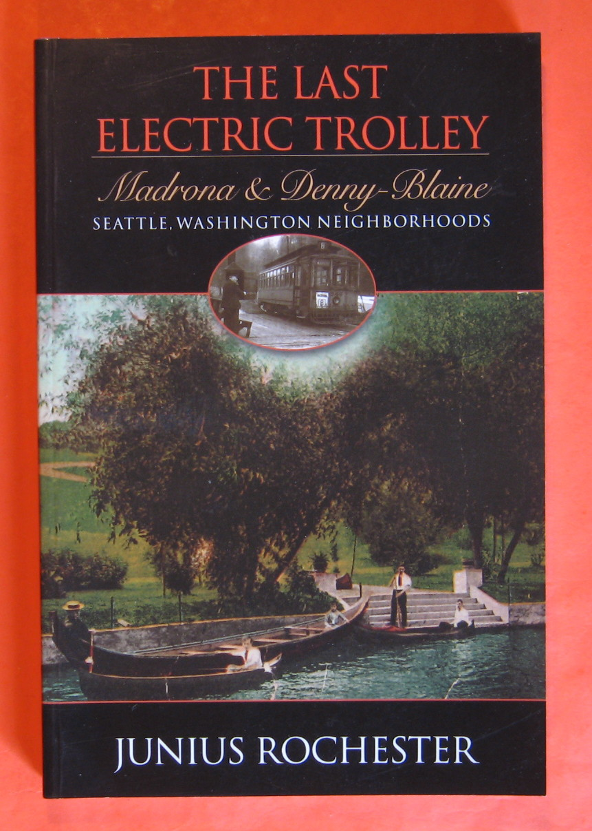 The Last Electric Trolley: Madrona and Denny-Blaine Seattle, Washington Neighborhoods, Rochester, Junius