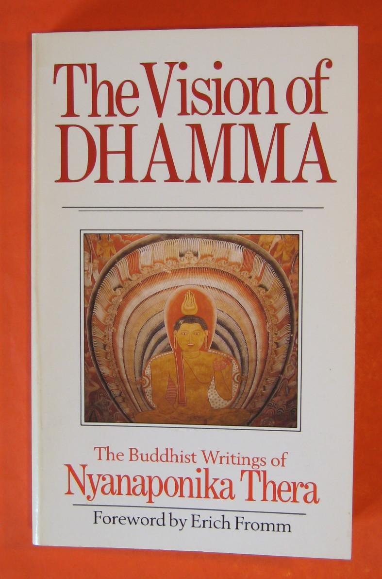 The Vision of Dhamma: Buddhist Writings of Nyanaponika Thera, Thera, Nyanaponika; Bodhi, Bhikkhu