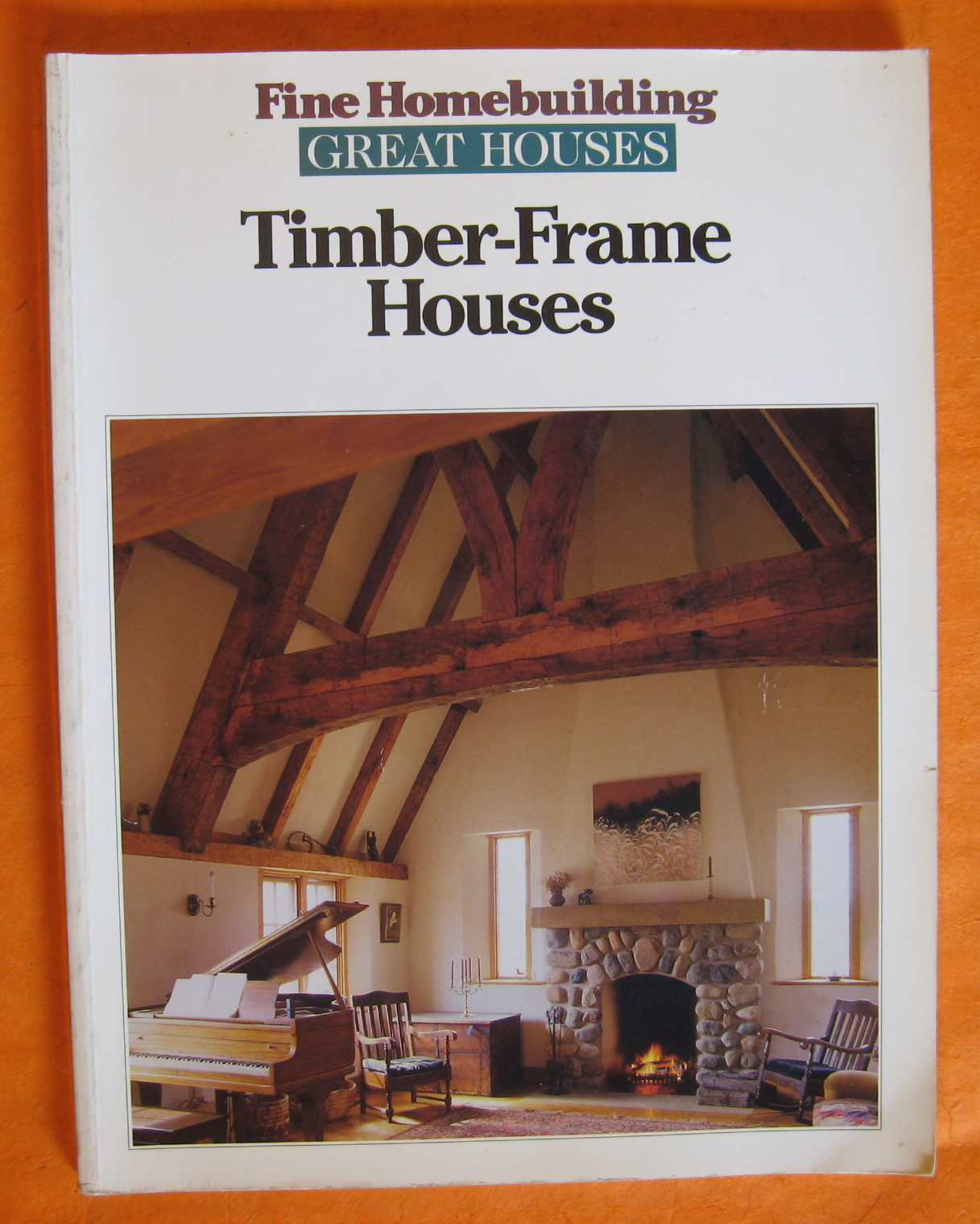 Timber-Frame Houses (Great Houses), Fine Homebuilding