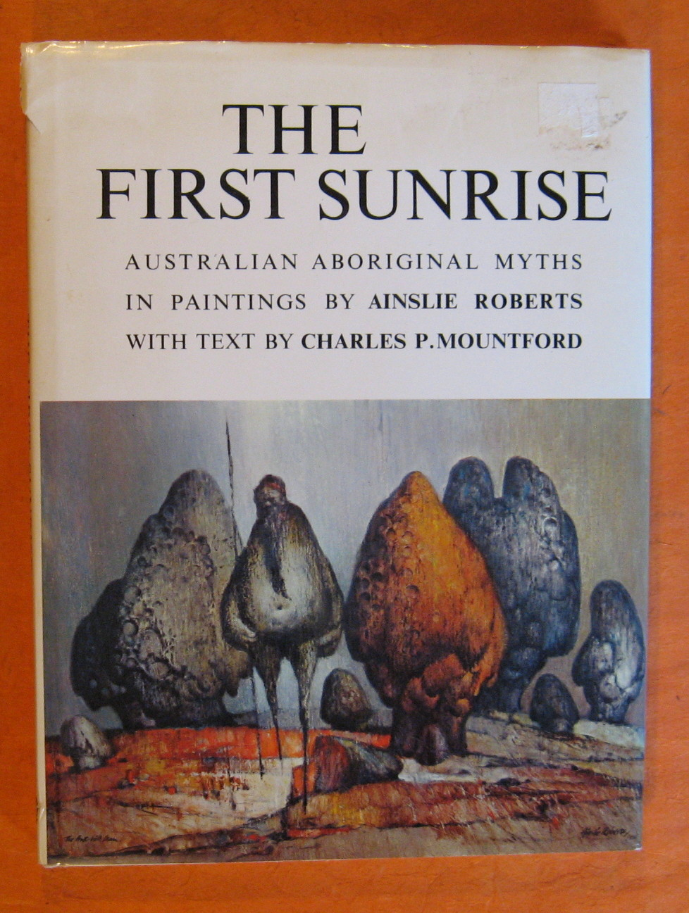 The First Sunrise:  Australian Aboriginal Myths in Paintings, Roberts, Ainslie; Mountford, Charles P.