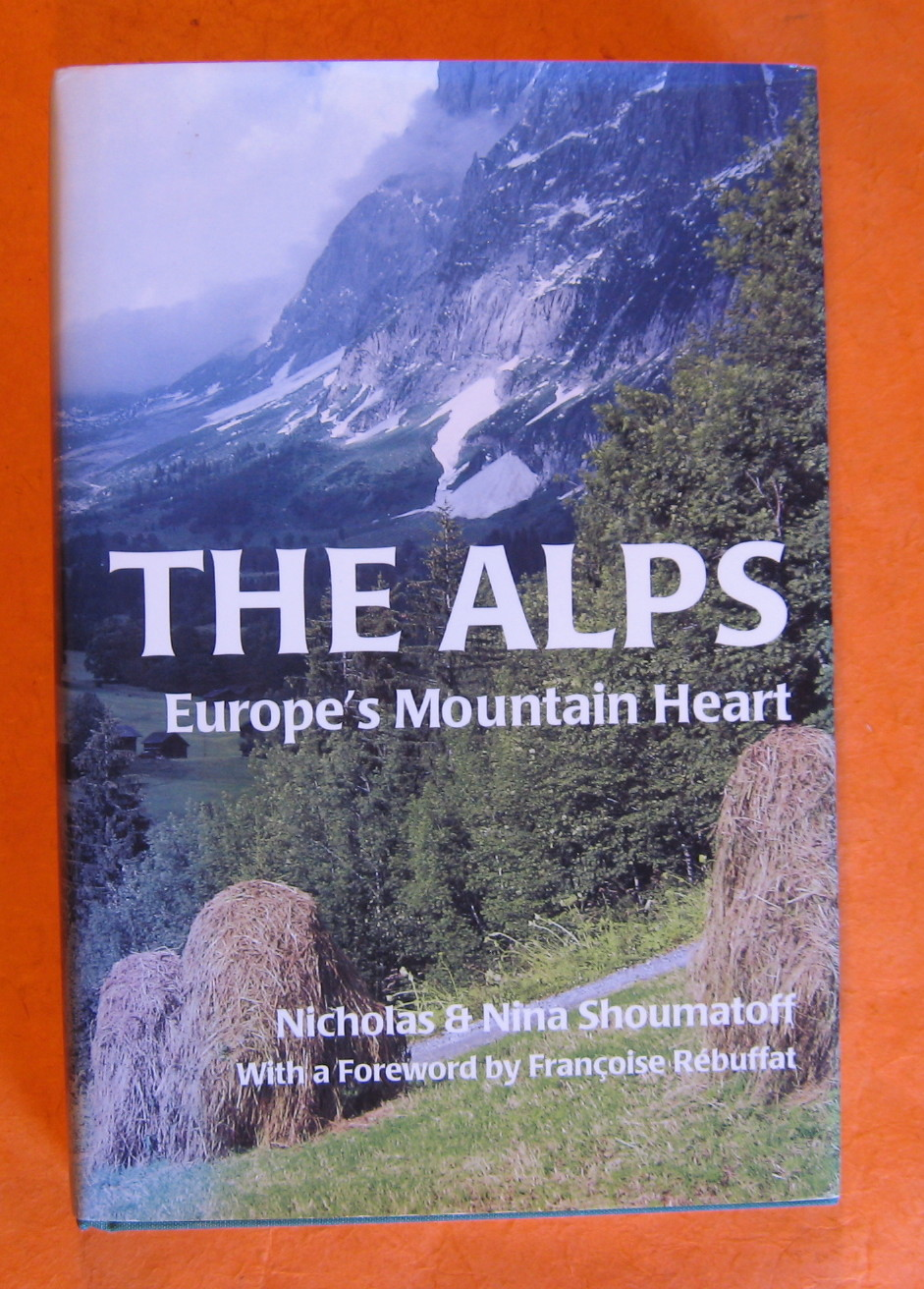 The Alps: Europe's Mountain Heart, Shoumatoff, Nicholas; Shoumatoff, Nina