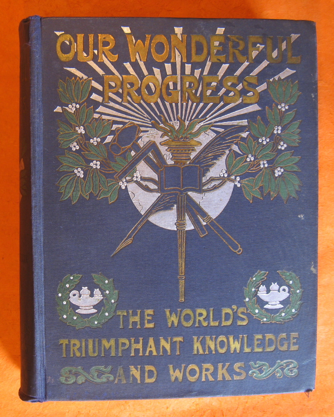 Our Wonderful Progress: The World's Triumphant Knowledge and Works: a Vast Treasury and Compendium of the Achievements of Man and the Works of Nature, White, Trumbull (ed.)