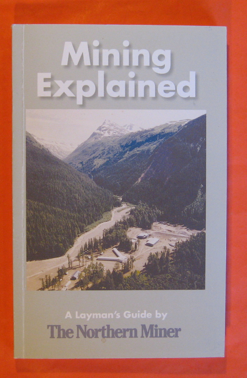 Mining Explained:  A Layman's Guide, Whyte, James; Cumming, John (editors)