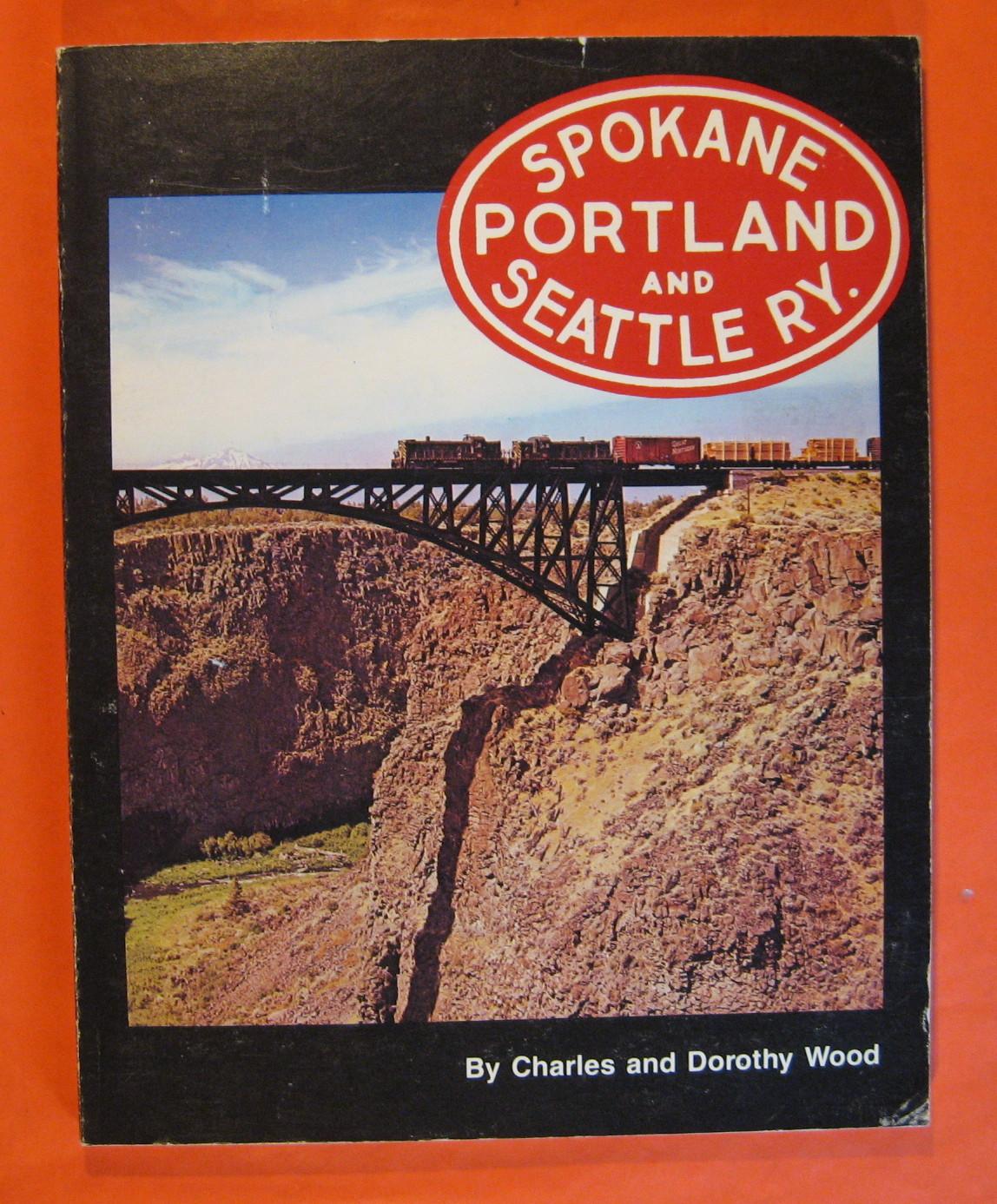 Spokane Portland & Seattle Ry.: The Northwest's Own Railway, Charles Wood; Dorothy Wood