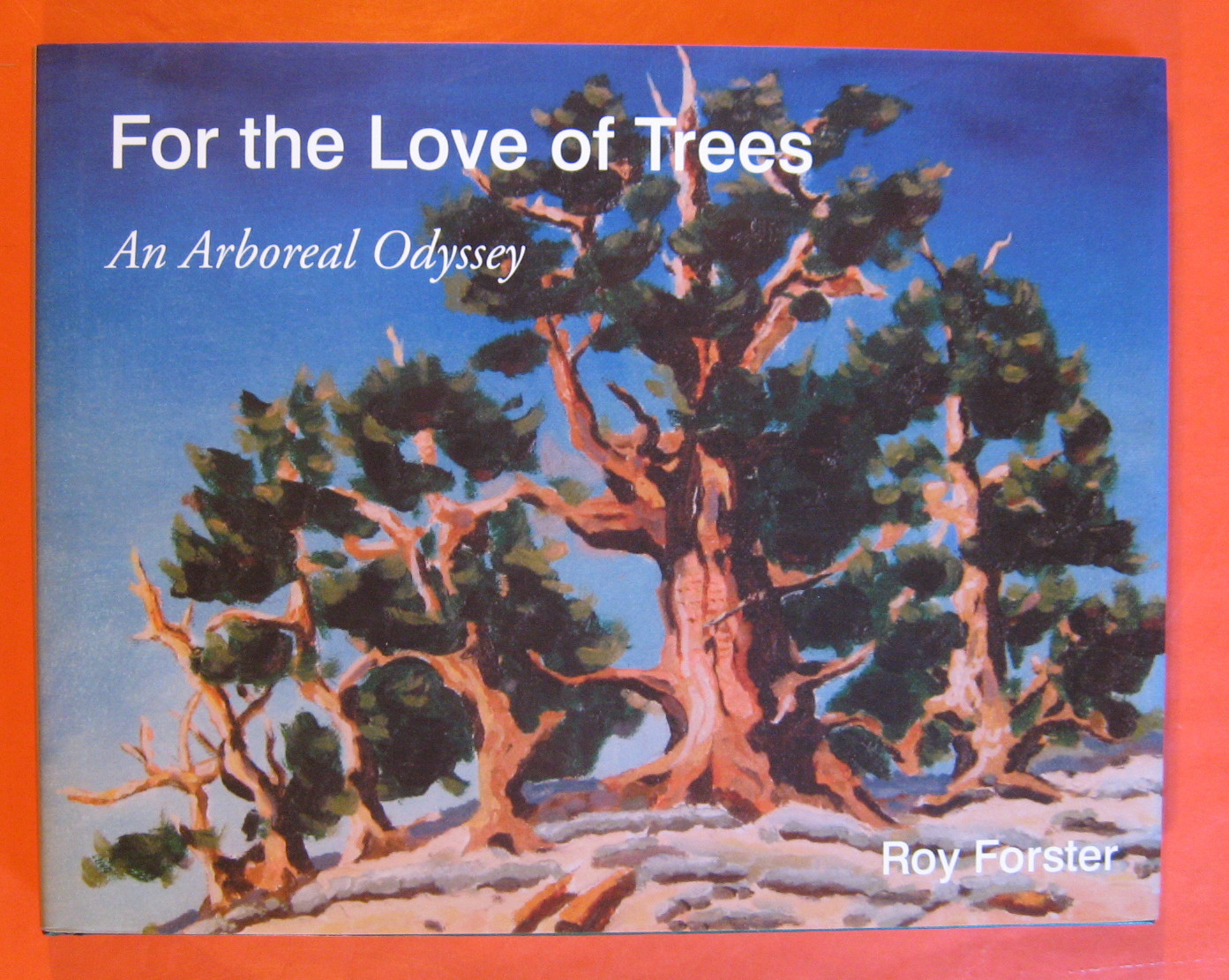 For the Love of Trees An Arboreal Odyssey, Forster, Roy