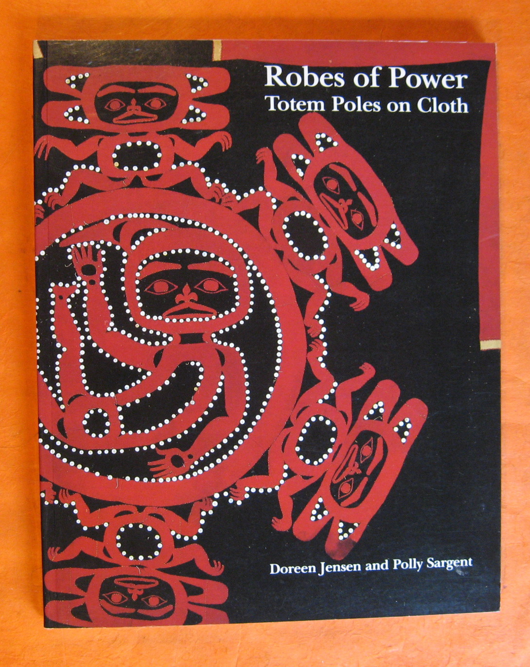 Robes of Power: Totem Poles on Cloth (Museum Note, No 17), Jensen, Doreen; Sargent, Polly