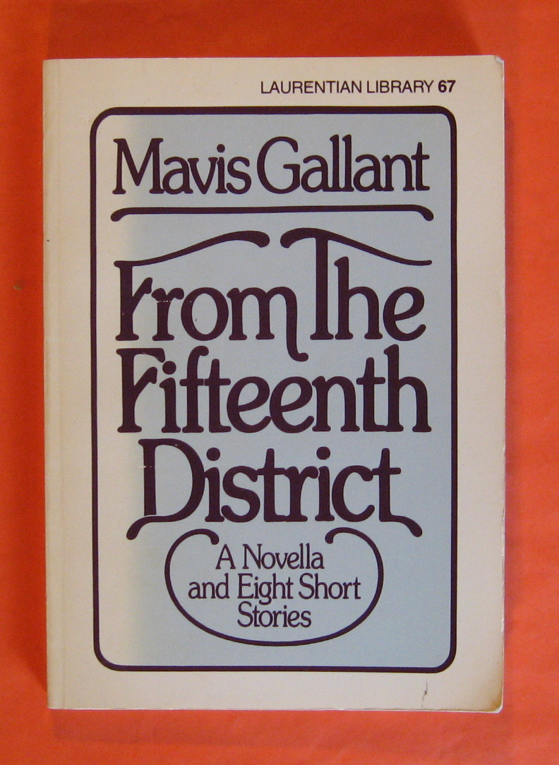 From the Fifteenth District: A novella and eight short stories (Laurentian library), Gallant, Mavis