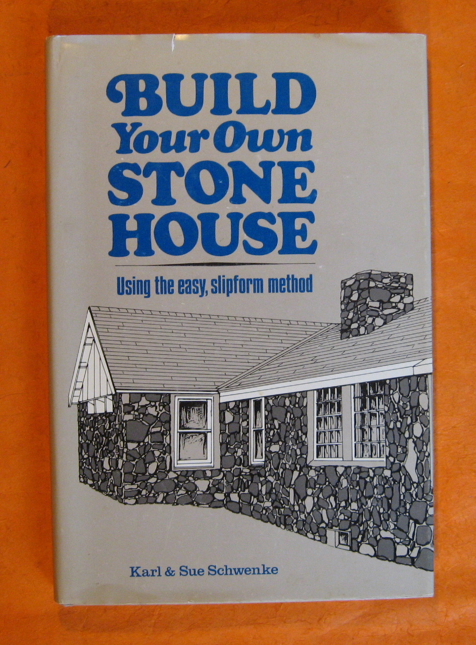 Build Your Own Stone House: Using the Easy, Slipform Method, Karl Schwenke; Sue Schwenke