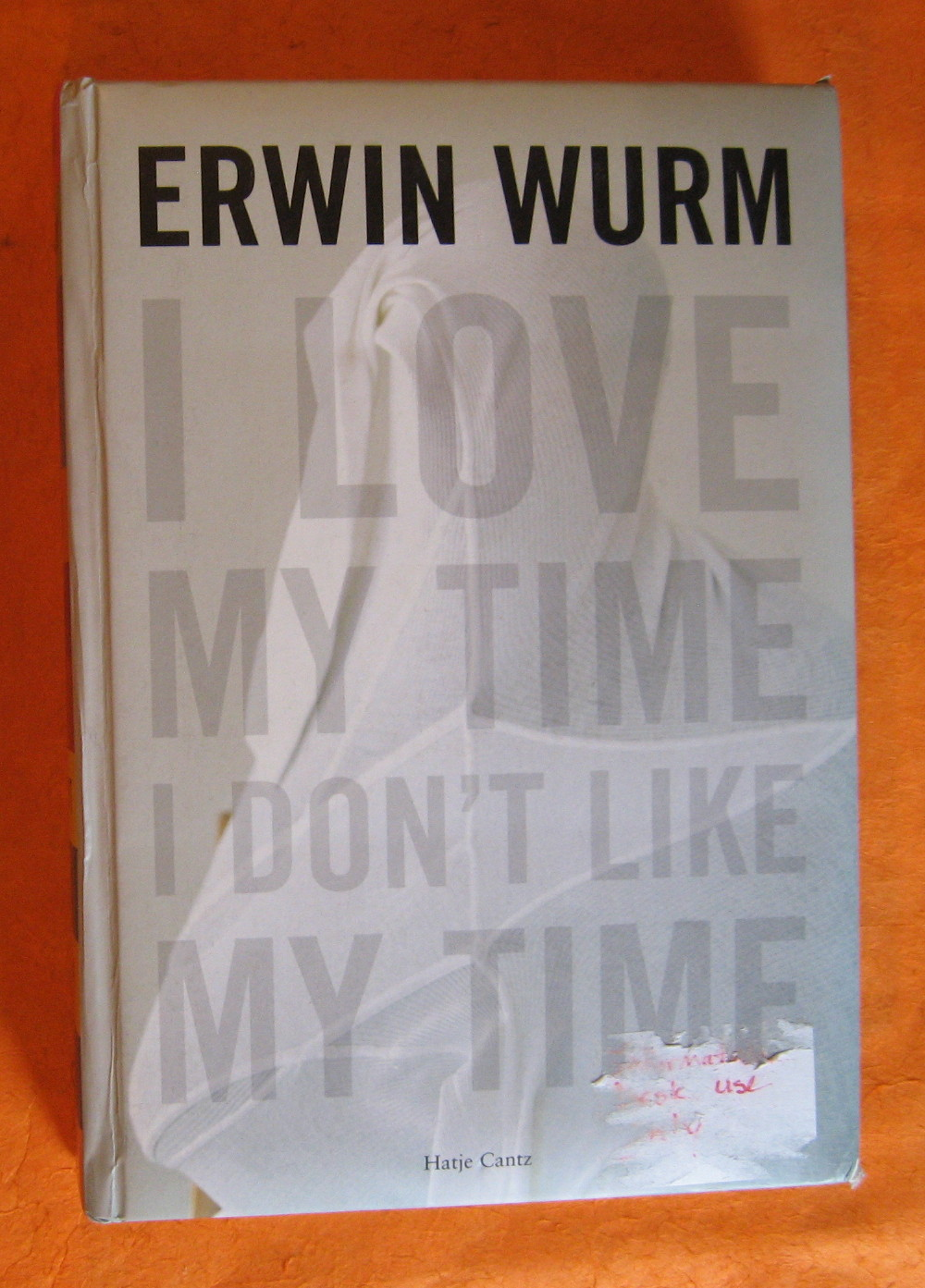 Erwin Wurm: I Love My Time, I Don't Like My Time, Barlow, Geraldine; de Guzman, Rene