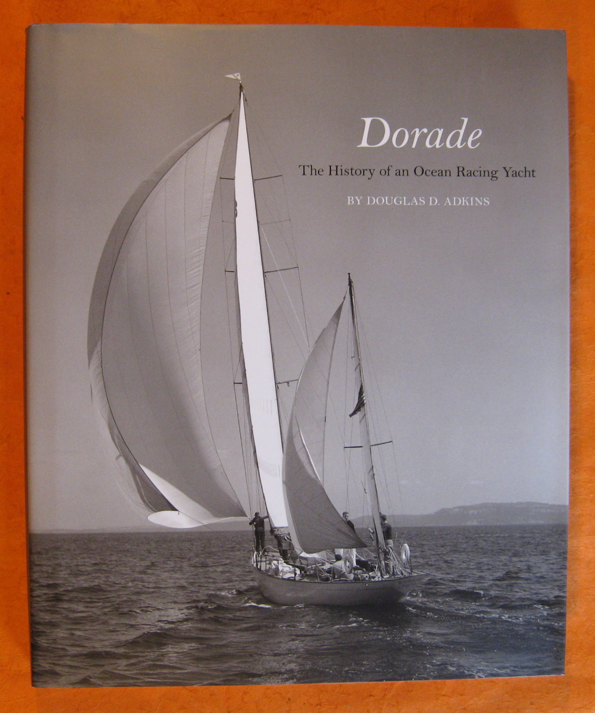 Dorade: The History of an Ocean Racing Yacht, Douglas Adkins; Llewellyn Howland III