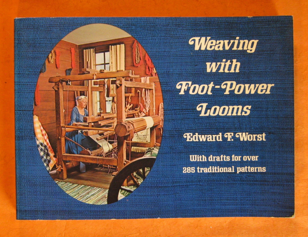 Weaving with Foot-Power Looms, Edward Francis Worst