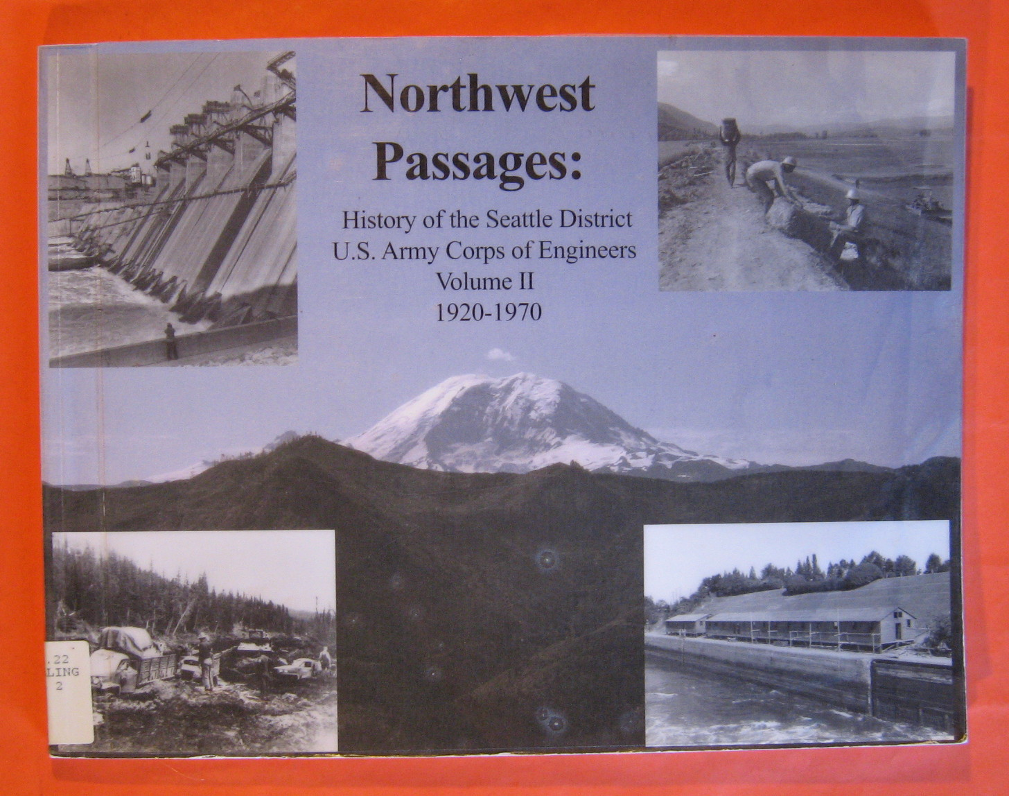 Northwest Passages: History of the Seattle District U.S Army Corps of Engineers Volume II 1920 - 1970, Willingham, William F.