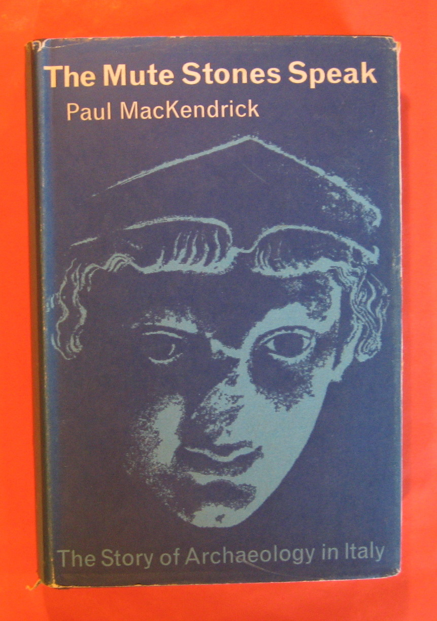 The Mute Stones Speak:  The Story of Archaeology in Italy, MacKendrick, Paul