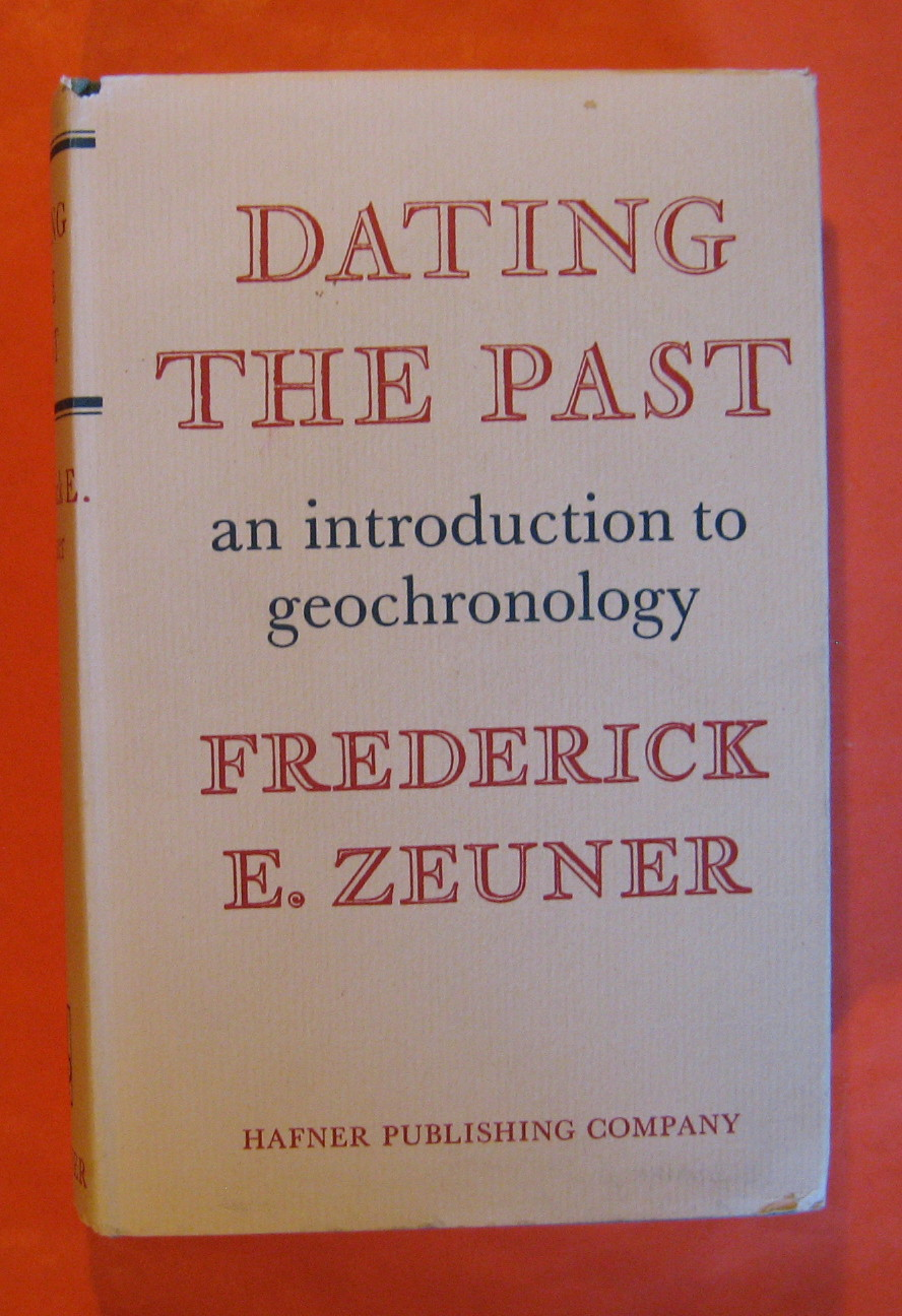 Dating the Past:  An Introduction to Geochronology, Zeuner, Frederick E.