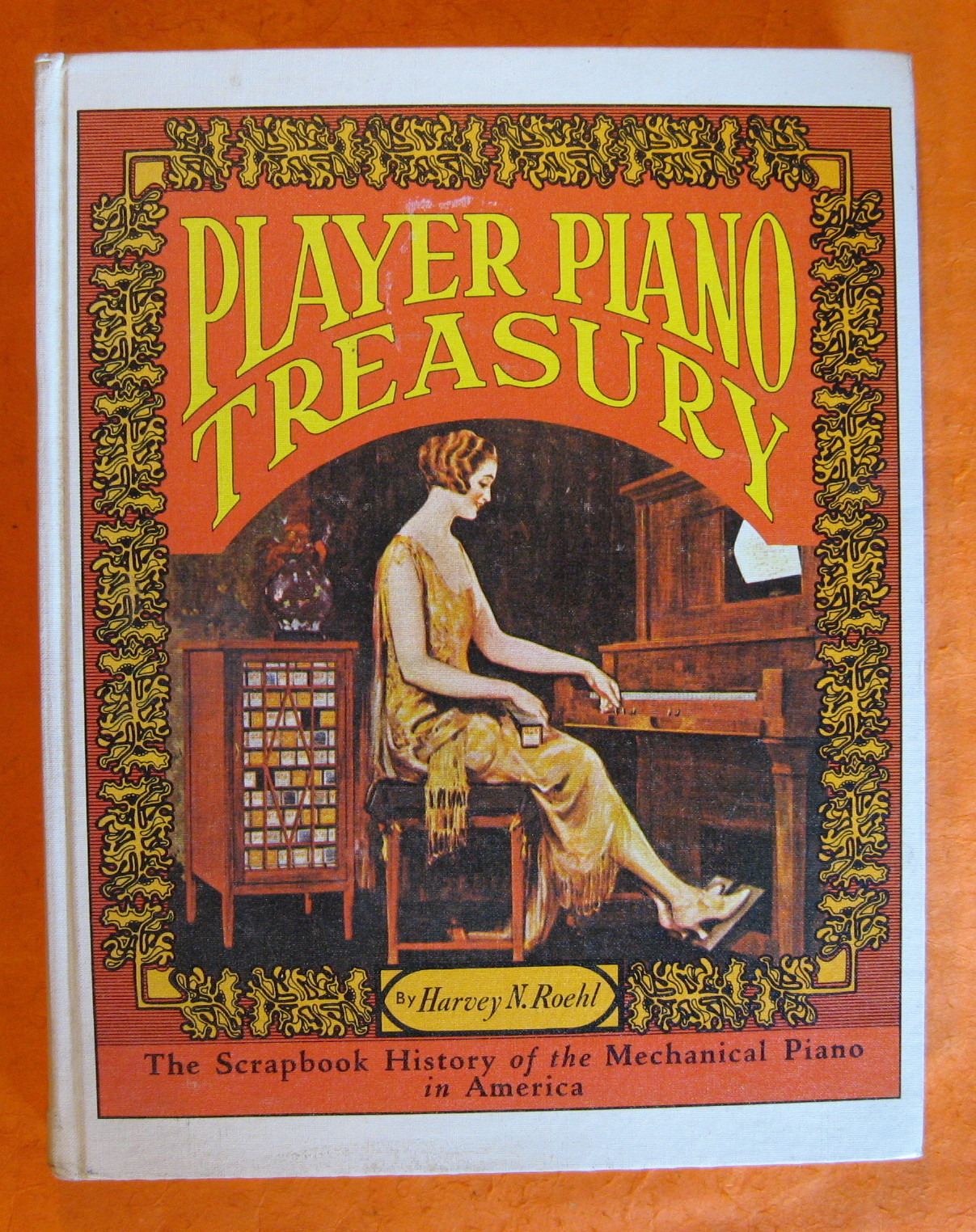 Player Piano Treasury : The Scrapbook History of the Mechanical Piano in America, As Told in Story, Pictures, Trade Journal Articles and Advertising, Roehl, Harvey