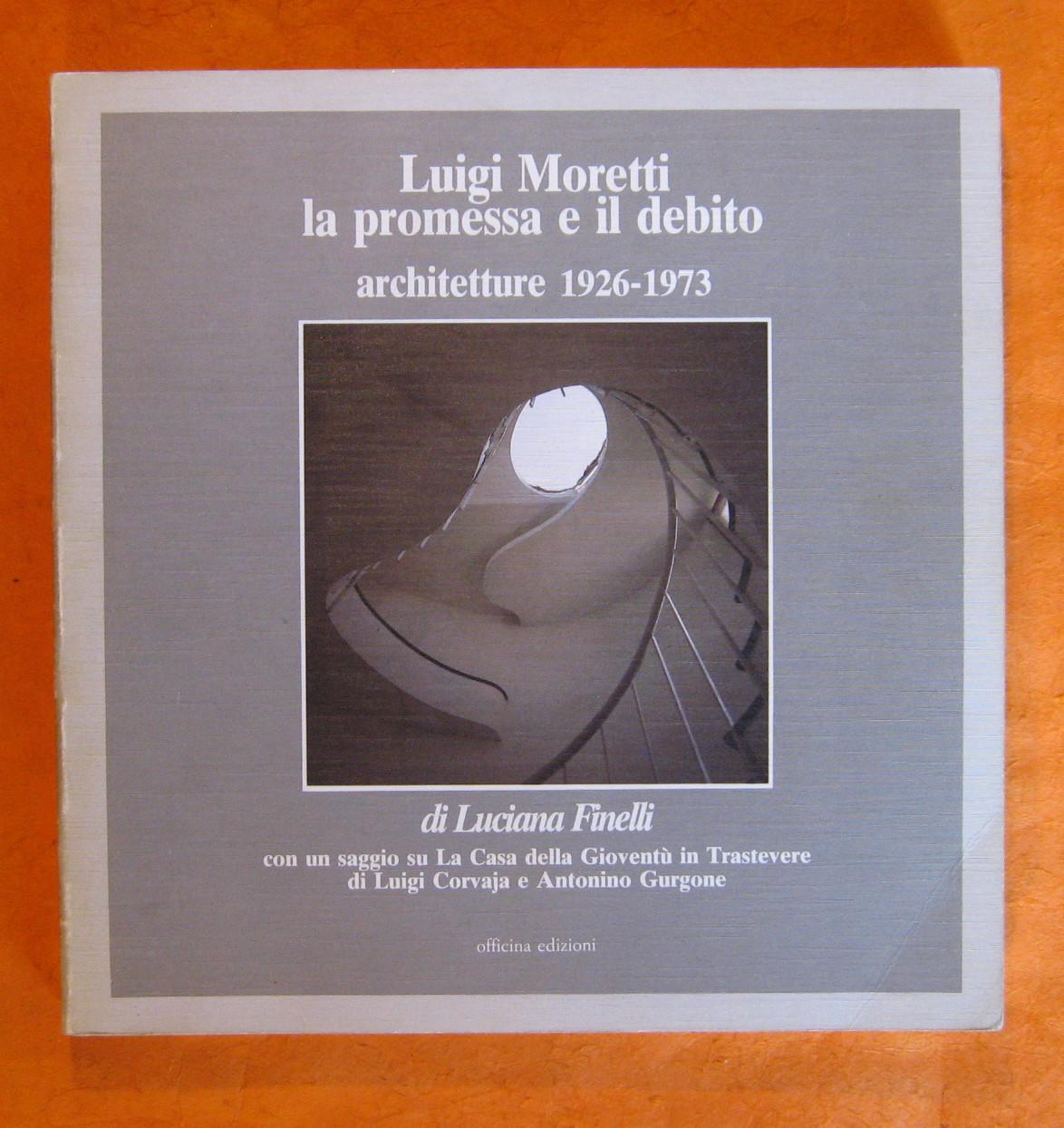 Luigi Moretti La Promessa e Il Debito: Architetture 1926 - 1973, Finelli , Di Luciana