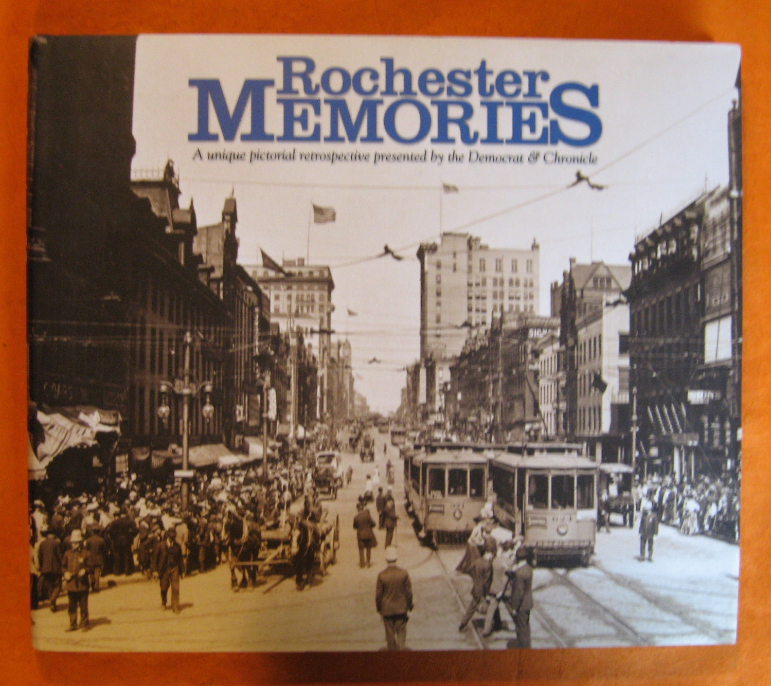 Rochester Memories: A Unique Pictorial Retrospective Presented By the Democrat & Chronicle
