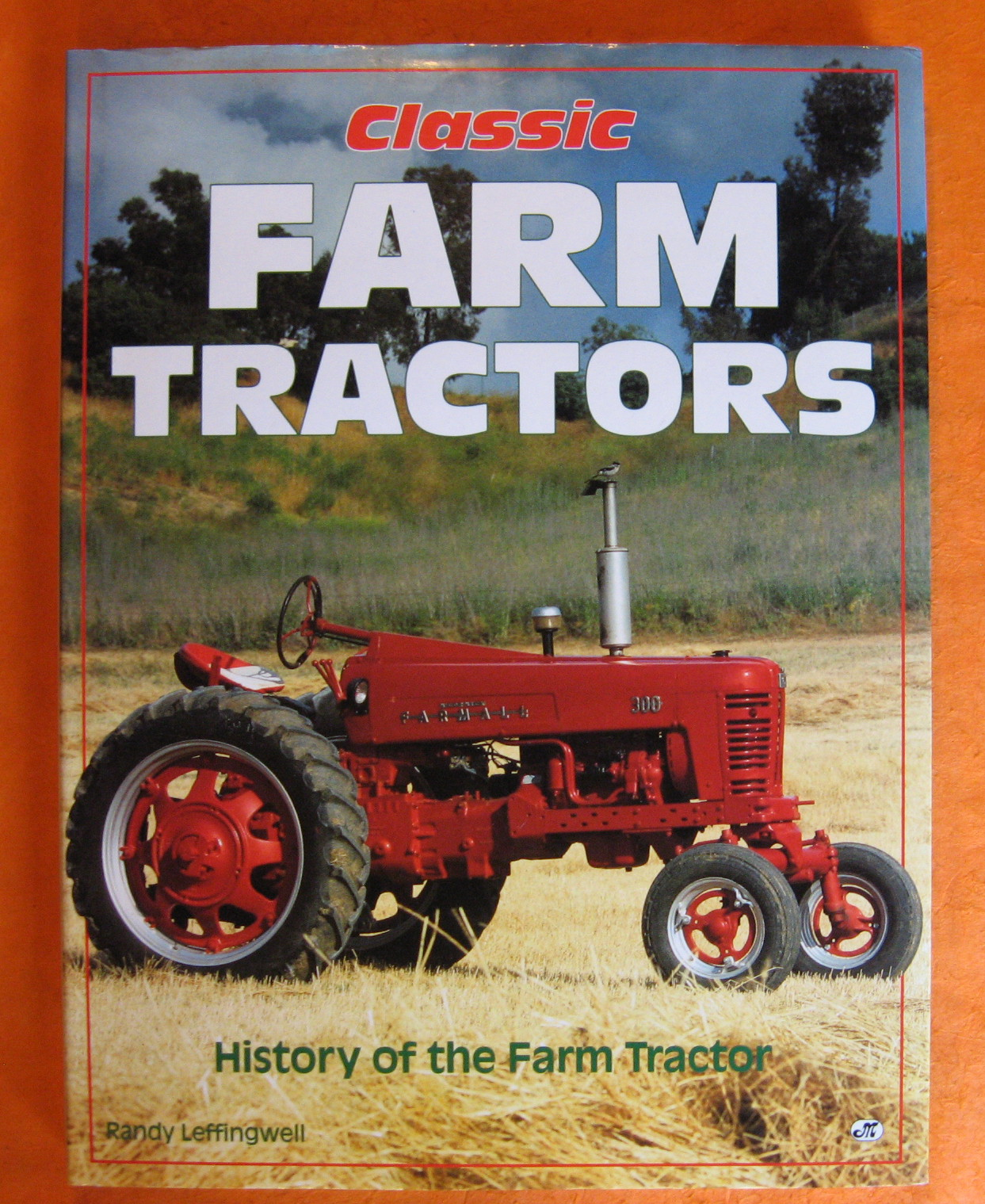 Classic Farm Tractors: History of the Farm Tractor, Leffingwell, Randy