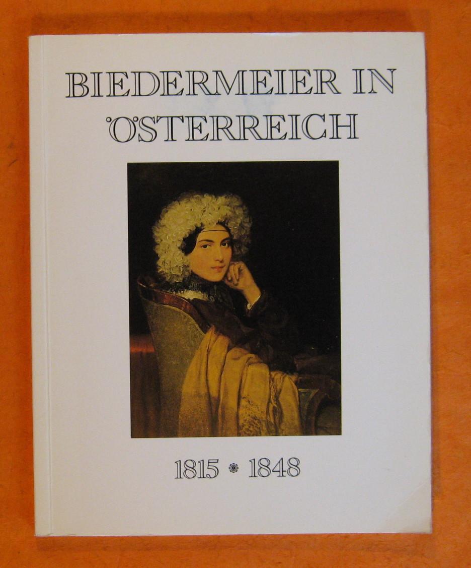 Biedermeier in Osterreich 1815 - 1848:  Katalog Zu Einer Ausstellung Des Bundesministeriums Fur Auswartige Angelegenheiten