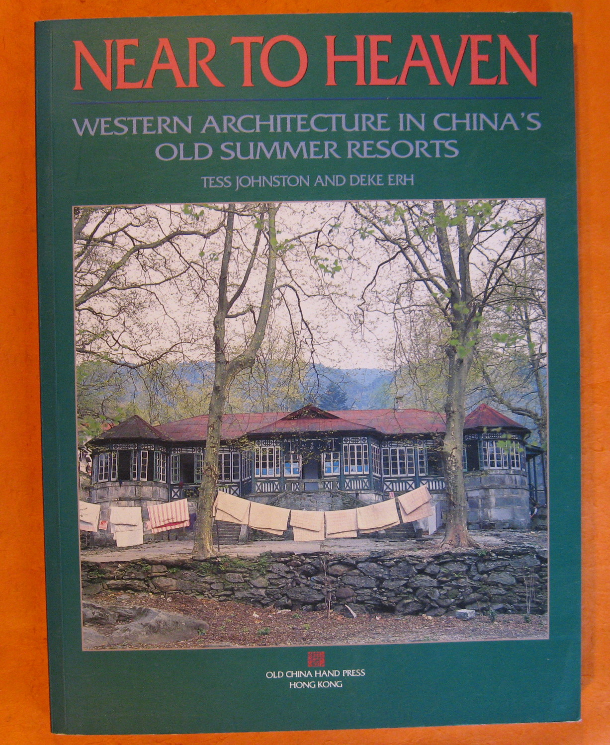Near To Heaven: Western Architecture in China's Old Summer Resorts, Johnston, Tess; Erh, Deke