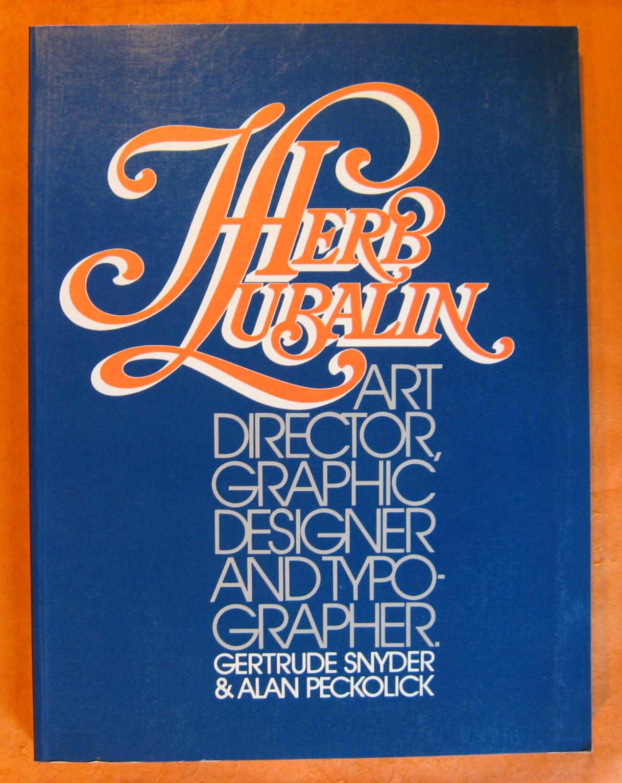 Herb Lubalin: Art Director, Graphic Designer & Typographer, Gertrude Snyder and Alan Peckolick