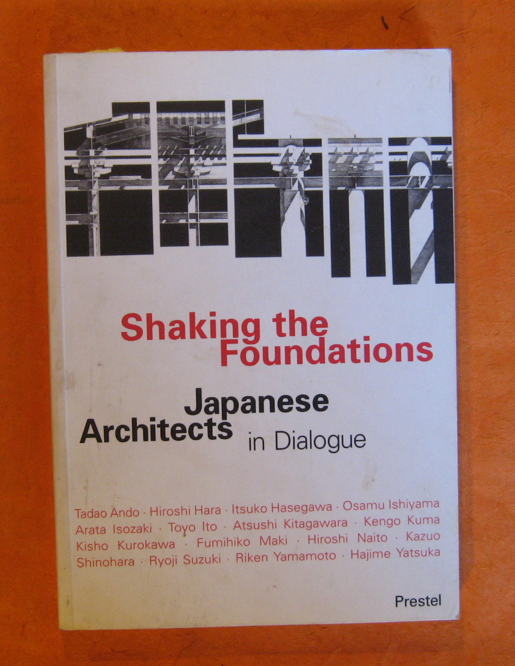Shaking the Foundations: Japanese Architects in Dialogue, Knabe, Christopher  and Joerg Noenig (editors)