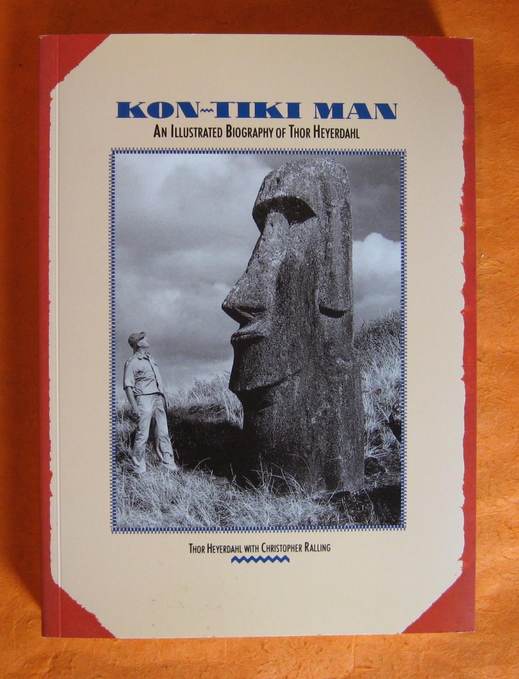 Kon-Tiki Man : An Illustrated Biography of Thor Heyerdahl, Thor Heyerdahl; Christopher Ralling