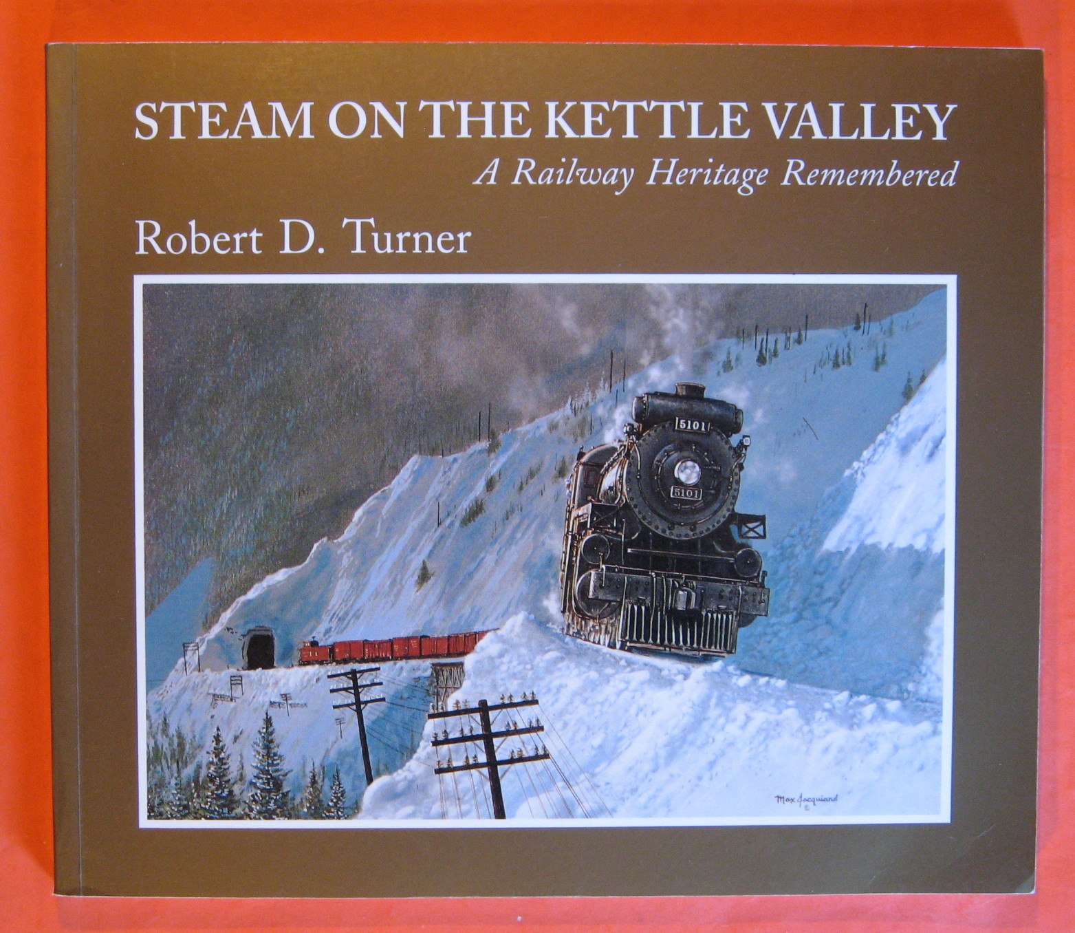 Steam on the Kettle Valley: A railway heritage remembered, Turner, Robert D