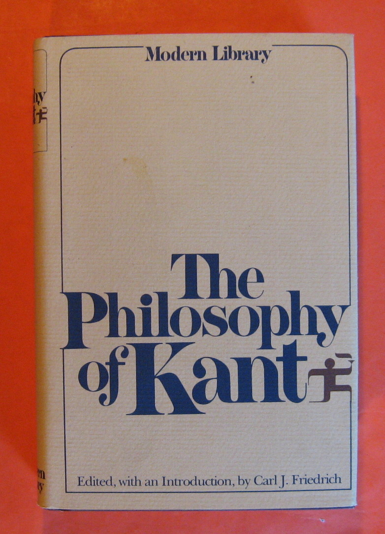 The Philosophy of Kant:  Immanual Kant's Moral and Political Writings, Kant, Immanuel