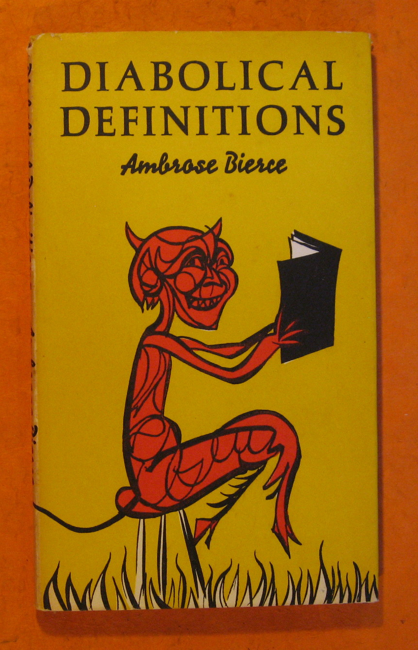 Diabolical Definitions:  A Selection from the Devil's Dictonary of Ambrose Vierce, Bierce, Ambrose; Babcock, C. Merton (ed.)