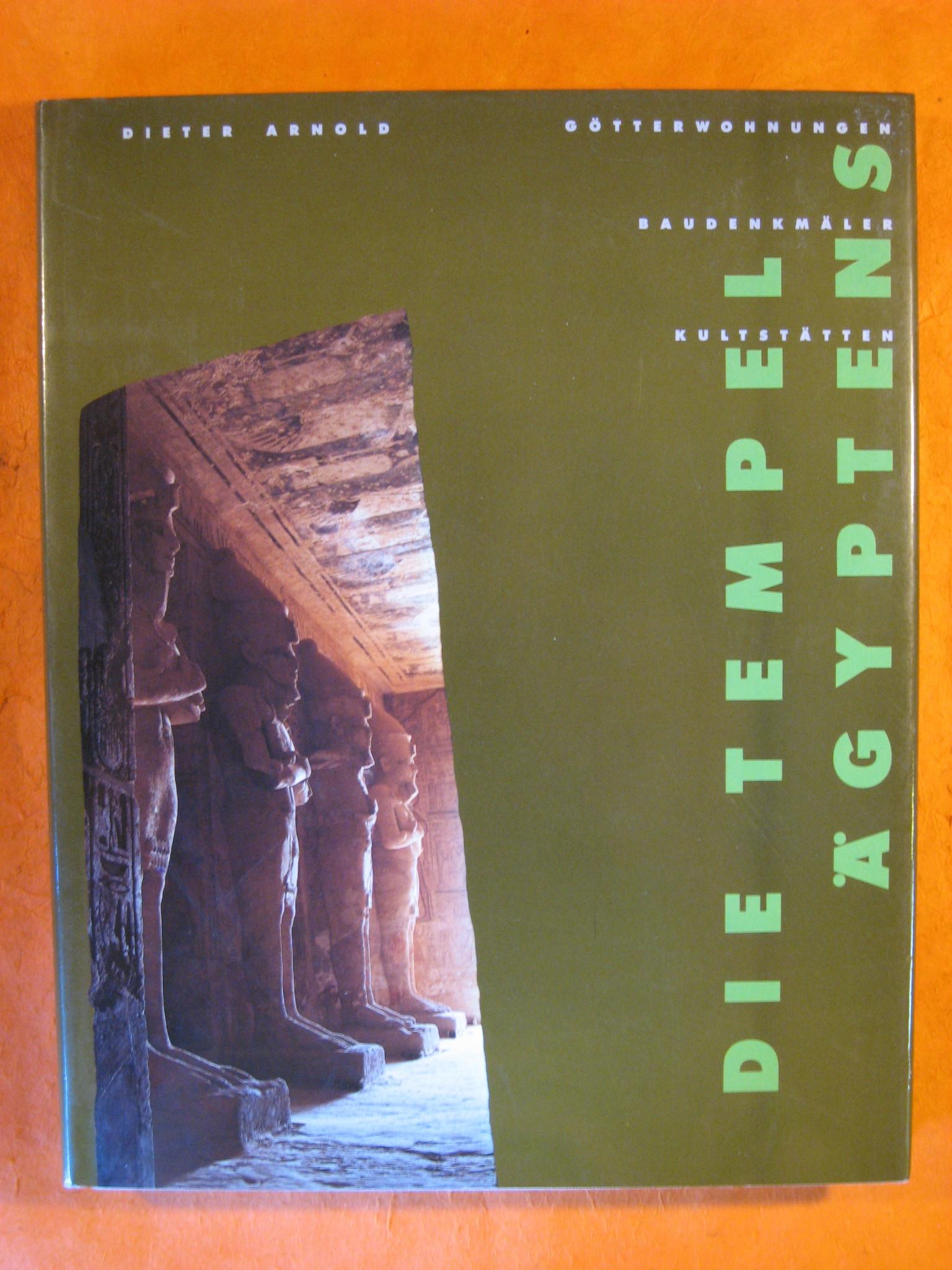 Die Tempel Ägyptens. Götterwohnungen, Kultstätten, Baudenkmäler.,, Arnold, Dieter