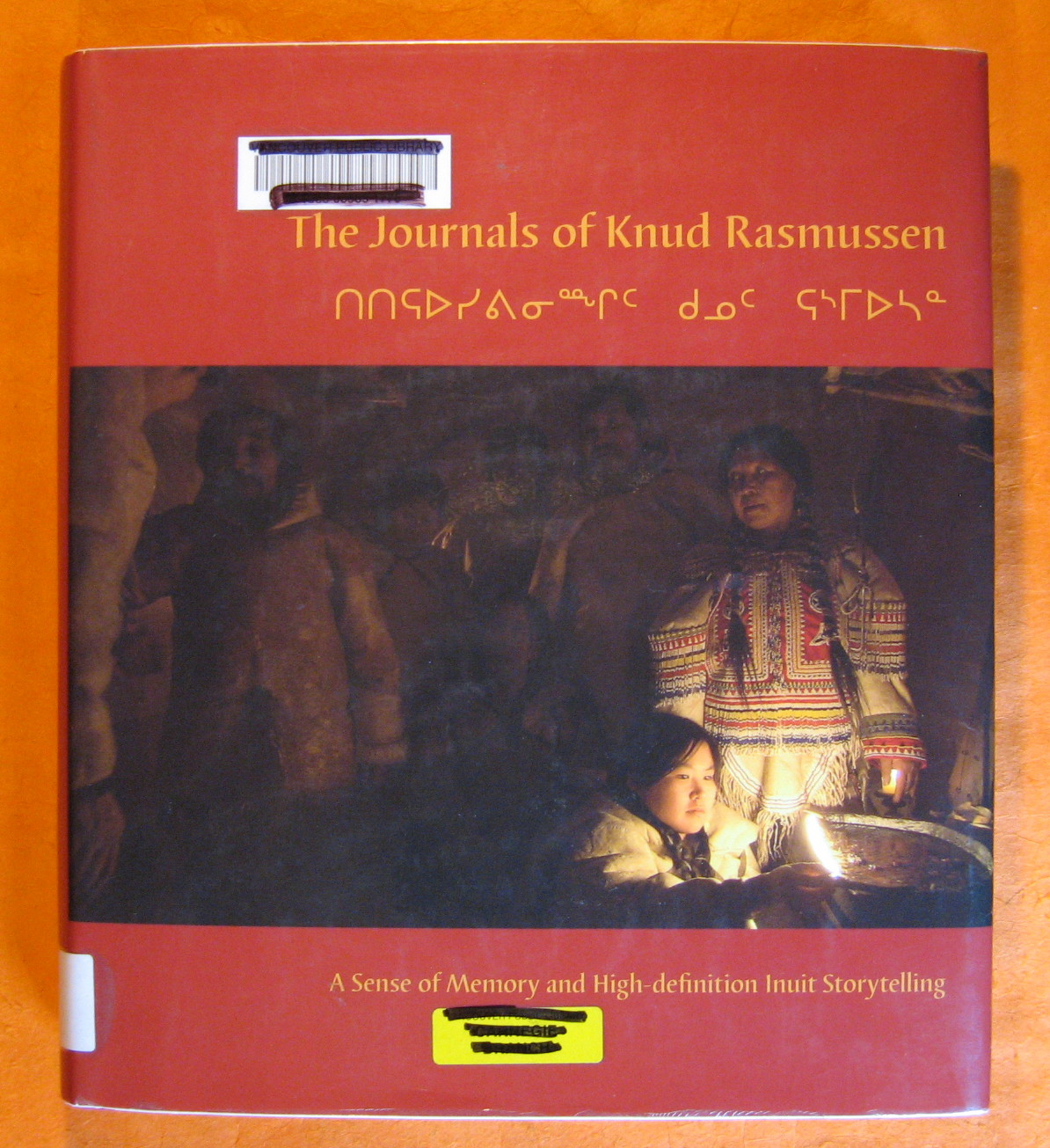 The Journals of Knud Rasmussen:  A Sense of Memory and High Definition Inuit Storytelling, Rasmussen, Knud; Robinson, Gillian (editor)