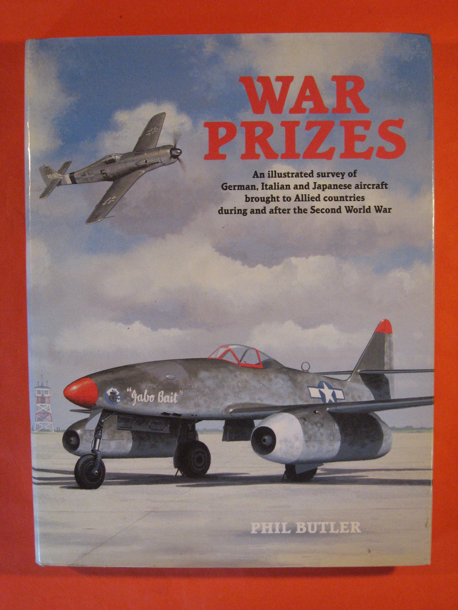 War Prizes: An Illustrated Survey of German, Italian and Japanese Aircraft Brought to Allied Countries During and After the Second World War, Butler, Phil