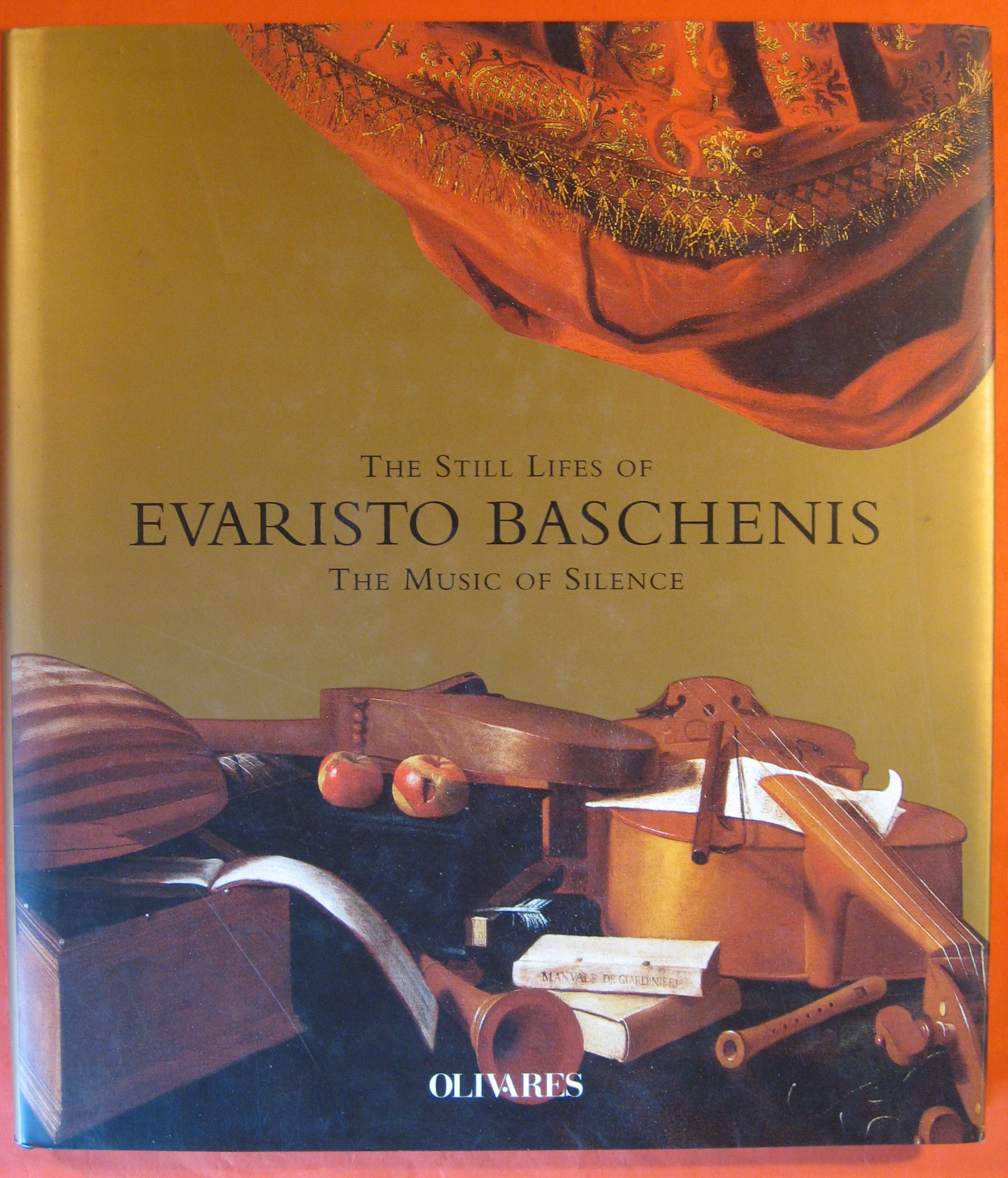 The Still Lifes of Evaristo Baschenis:  The Music of Silence, Bayer, Andrea (Ed.)