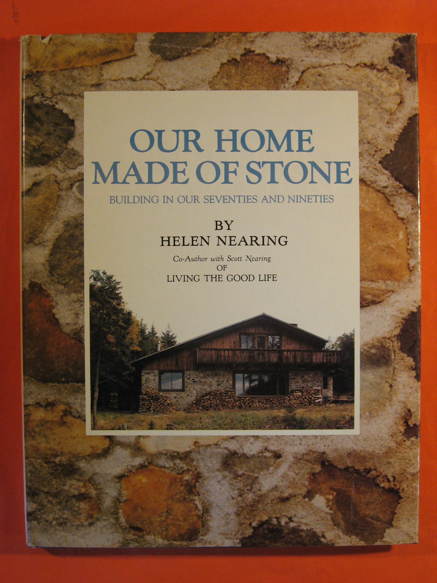 Our Home Made of Stone: Building in our Seventies and Nineties, Nearing, Helen